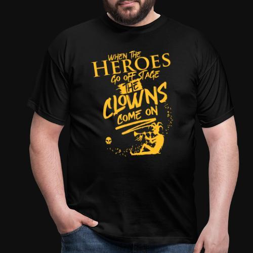 Quand les héros sortent de la scène, les clowns arrivent - T-shirt Homme
