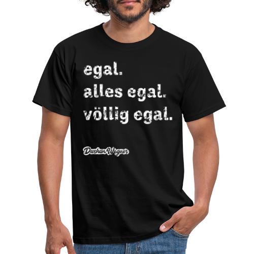 egal. alles egal. völlig egal. - Männer T-Shirt