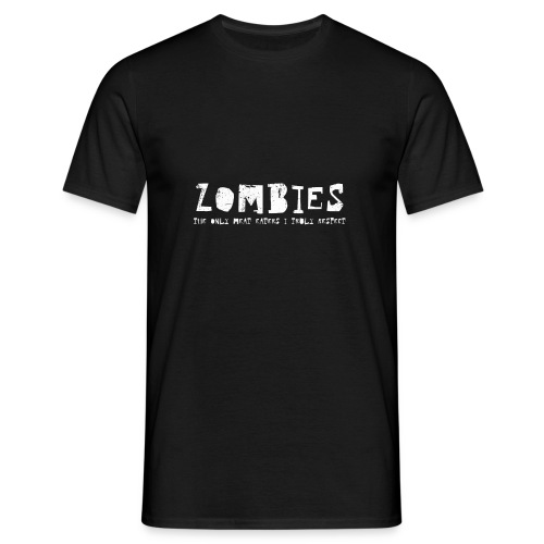 Zombies The only Meat Eaters I white text - T-shirt herr
