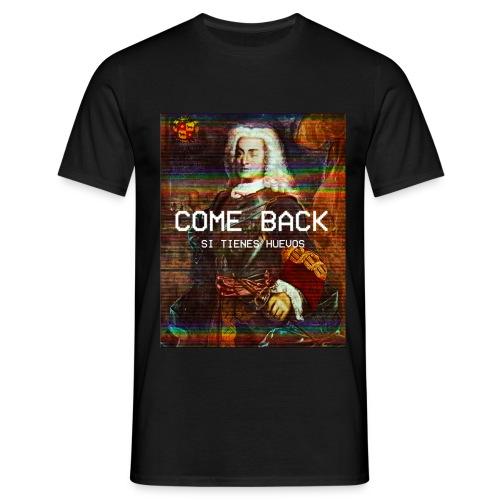 Come back si tienes huevos (Blas de Lezo) - Camiseta hombre