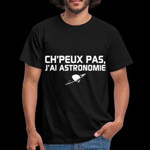 Ch'peux pas, j'ai Astronomie - T-shirt Homme
