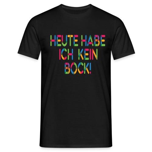 Keinen Bock! - Männer T-Shirt