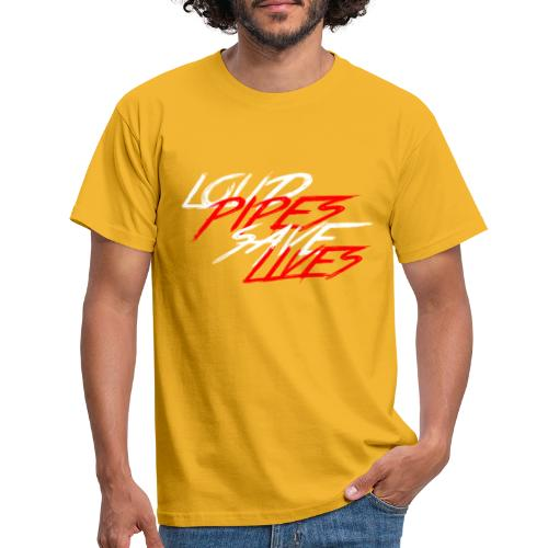 Loud Pipes Save Lives - Männer T-Shirt