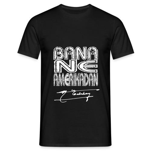 bana ne amerikadan_siyah - Männer T-Shirt