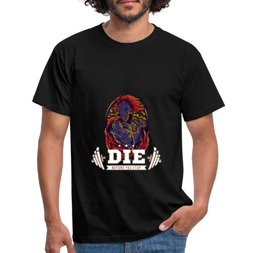 Die before you stop Legendary Fitness Design - Männer T-Shirt