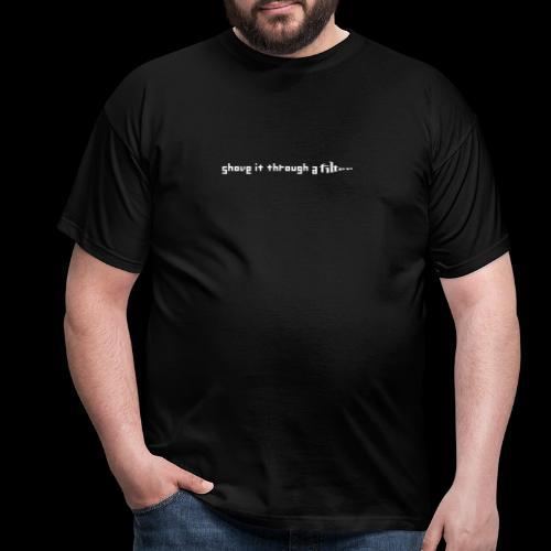 SHOVE IT THROUGH A FILTER - 2 SIDED - Men's T-Shirt