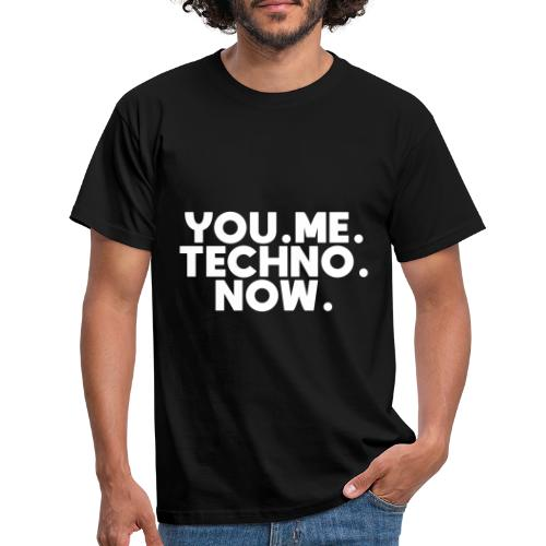 You Me Techno Now - Männer T-Shirt