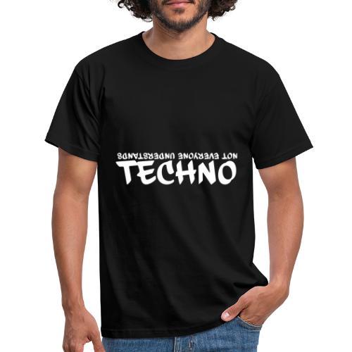Not everyone understands Techno - Männer T-Shirt
