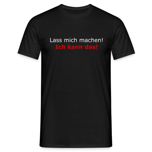 Lass mich machen! - Männer T-Shirt