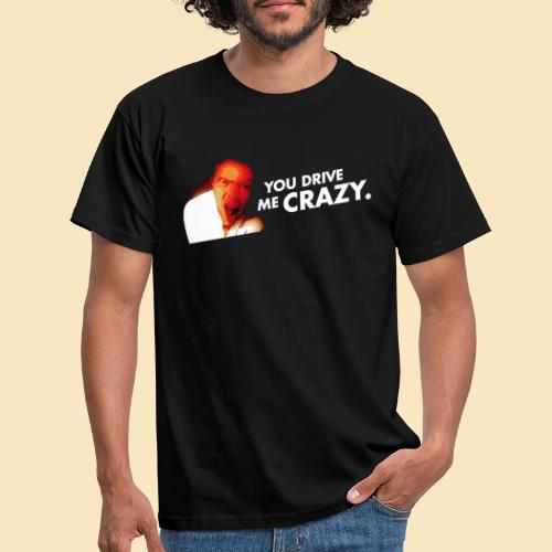 You drive me crazy - Männer T-Shirt