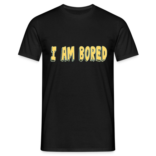 I AM BORED T-SHIRT - Men's T-Shirt