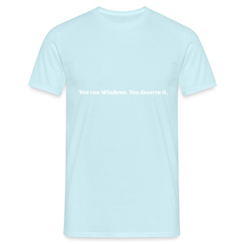 You run Windows You deserve it - Herre-T-shirt