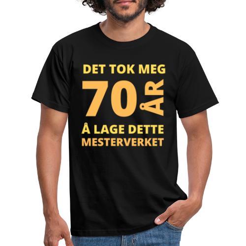 Det tok meg 70 år å lage dette mesterverket - T-skjorte for menn