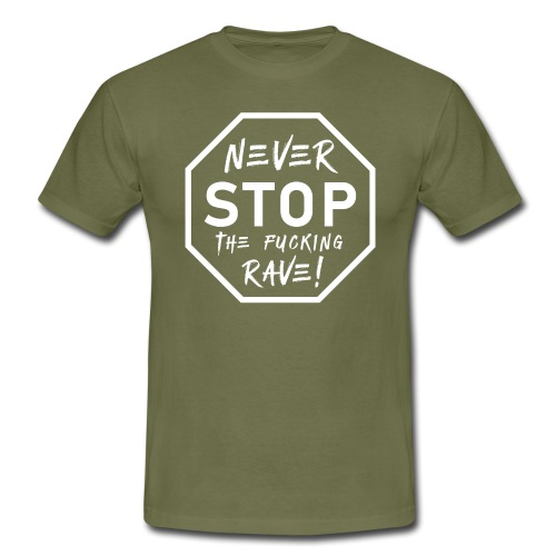 Never Stop The Fucking Rave White - Men's T-Shirt