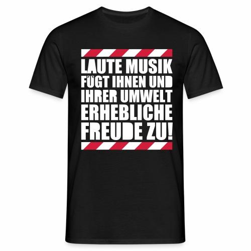 Laute Musik = Freude Party Spruch Festival feiern - Männer T-Shirt