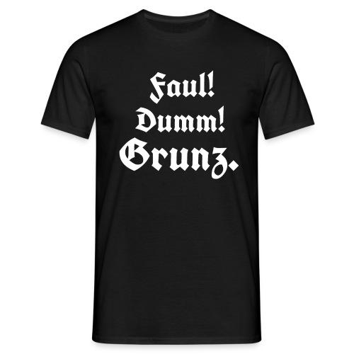 Faul Dumm Grunz3 - Männer T-Shirt