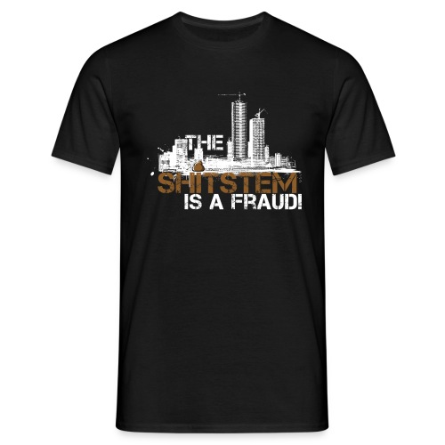 The Shitstem is a Fraud - Männer T-Shirt