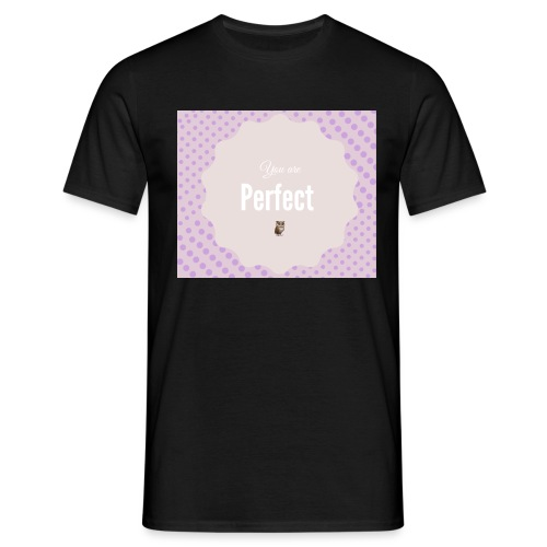 You are perfect - Camiseta hombre