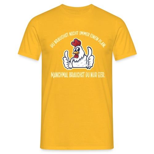 Du brauchst nur Eier - Lustiges Design für Hühner - Männer T-Shirt
