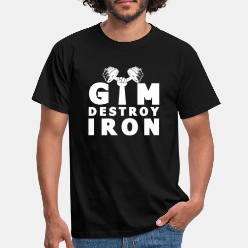 GYM Fitness Motivation - Destroy IRON Training - Männer T-Shirt
