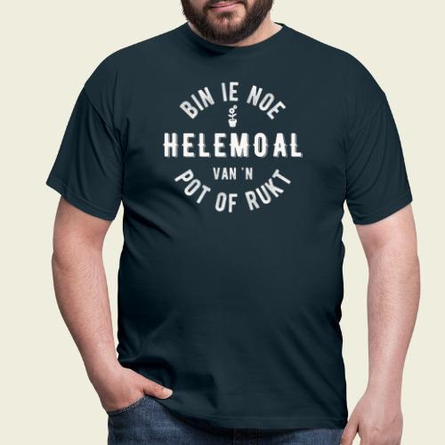 Bin ie noe helemoal van 'n pot of rukt - Mannen T-shirt