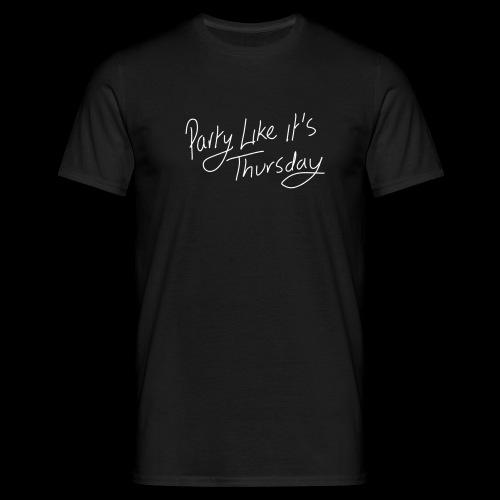 Party Like Its Thursday - Men's T-Shirt