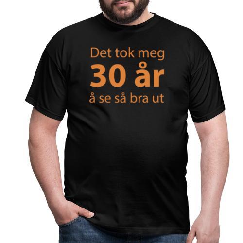Det tok meg 30 år å se så bra ut - T-skjorte for menn