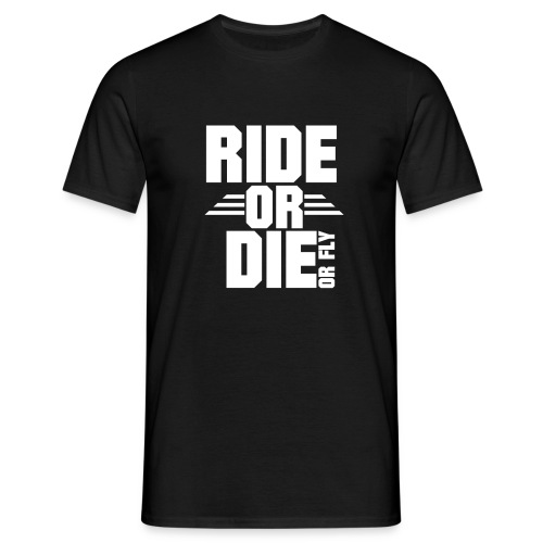 RIDE OR DIE or fly - Männer T-Shirt