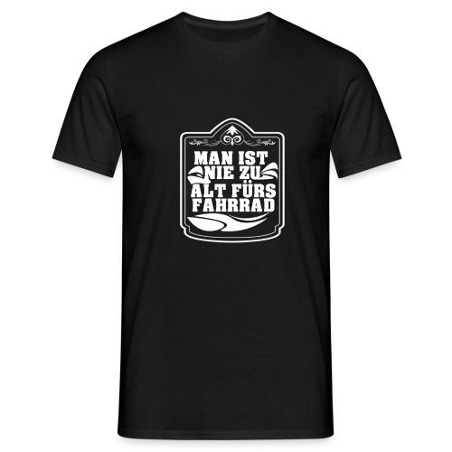 Man ist nie zu alt fuers Fahrrad - Männer T-Shirt