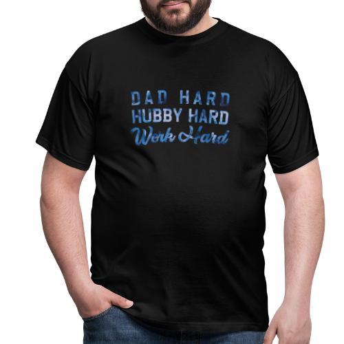 Dad Hard Hubby Hard Work Hard - Männer T-Shirt