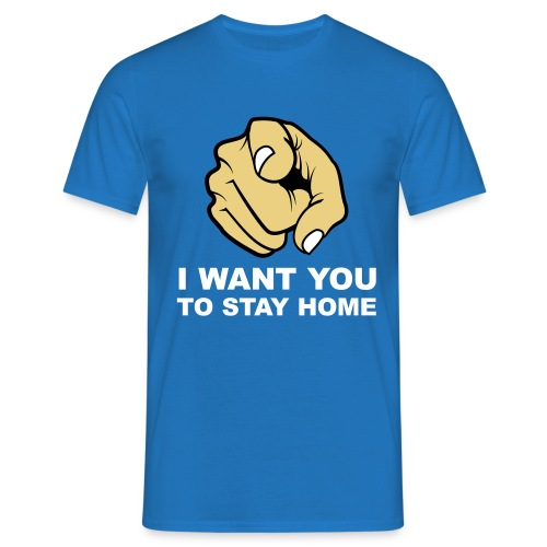 I want you to stay home - Men's T-Shirt