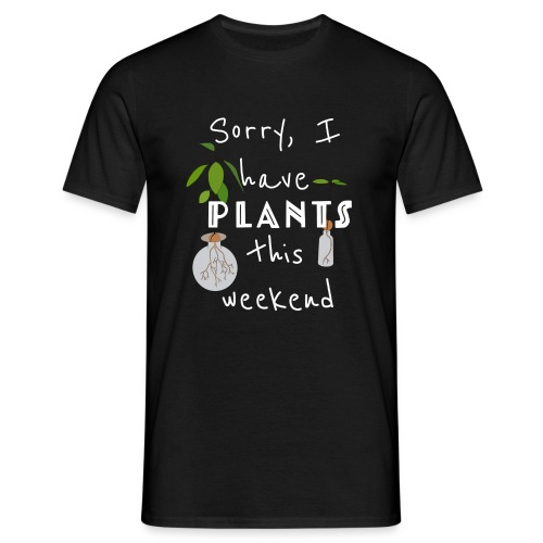 Sorry, I have plants this weekend - Männer T-Shirt