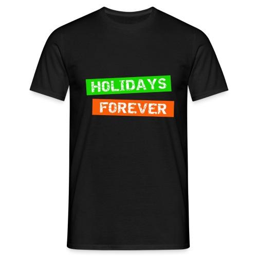 holidays forever - für immer Urlaub - Männer T-Shirt