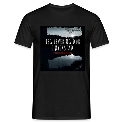 Jeg bor og dør i Øyerstad - T-skjorte for menn