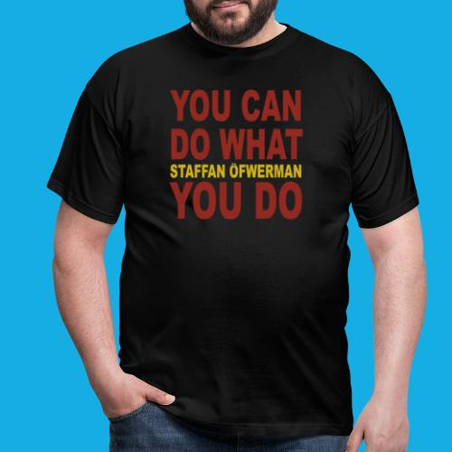 You Can Do What You Do - Men's T-Shirt