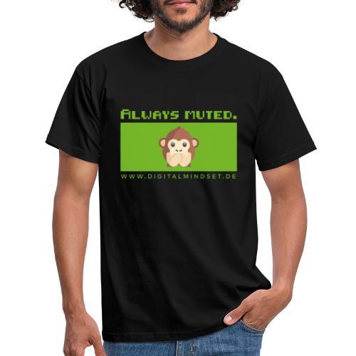 Always Muted. - Männer T-Shirt