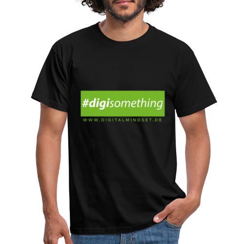 #digisomething - Männer T-Shirt