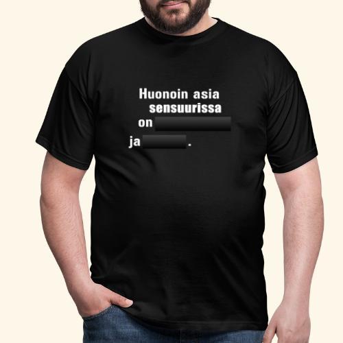Huonoin asia sensuurissa on [---] ja [---]. - Miesten t-paita