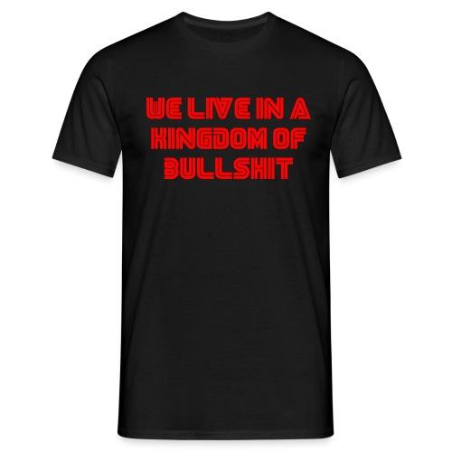 We live in a kingdom of bullshit #mrrobot - Men's T-Shirt