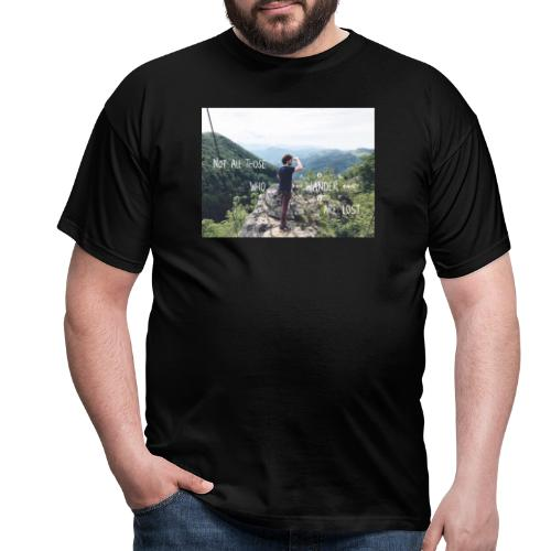 Not all those who wander are lost - Männer T-Shirt