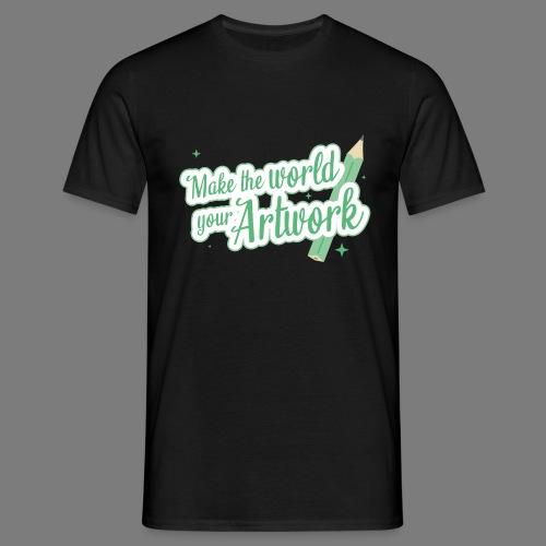 Make the world your Artwork - Men's T-Shirt