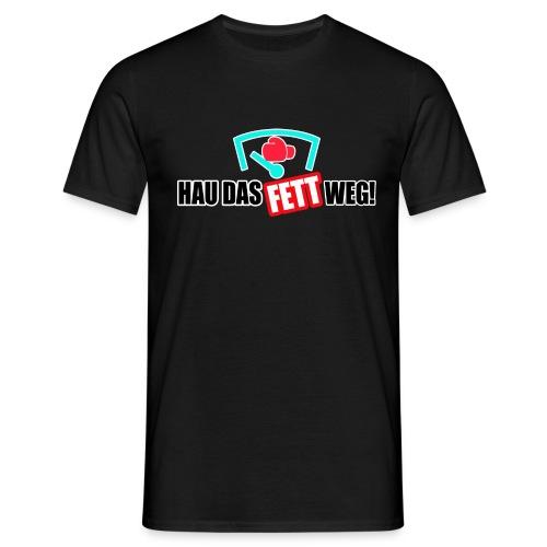 Hau das Fett weg! - Männer T-Shirt
