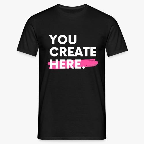 You Create Here. - Men's T-Shirt