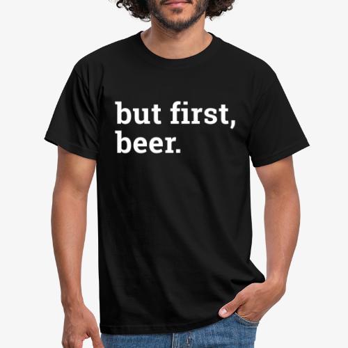 But first beer - Zuerst ein Bier - Männer T-Shirt