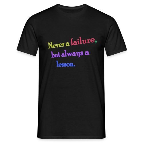 Never a failure but always a lesson - Men's T-Shirt
