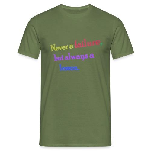 Never a failure but always a lesson - Men's T-Shirt