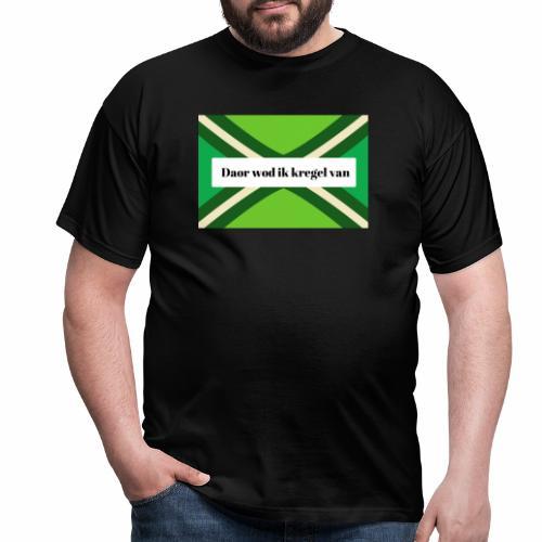 Daor wod ik kregel van - Mannen T-shirt