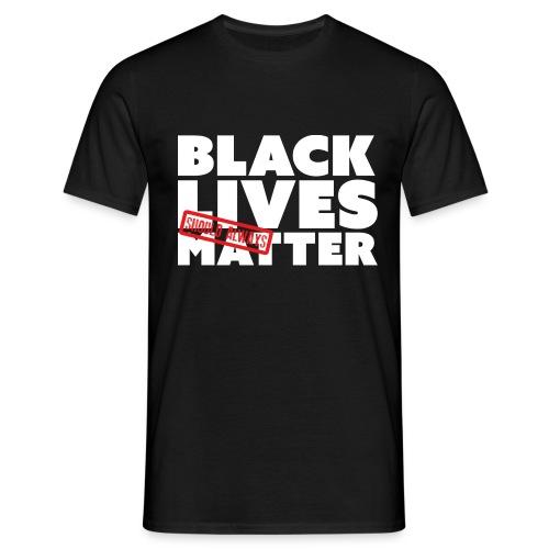 BLACK LIVES (SHOULD ALWAYS) MATTER - Men's T-Shirt