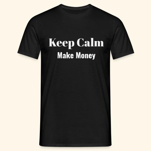 Keep Calm Make Money - Männer T-Shirt