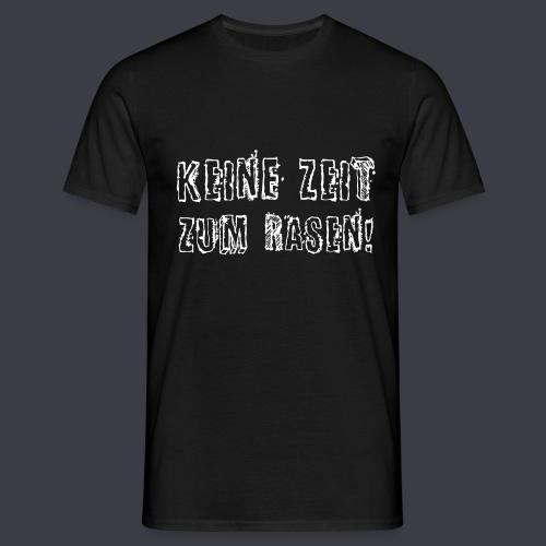 Keine Zeit zum Rasen - Männer T-Shirt